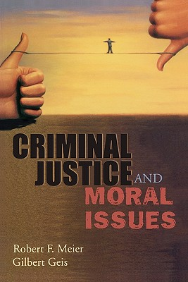 Criminal Justice and Moral Issues By Meier, Robert F./ Geis, Gilbert